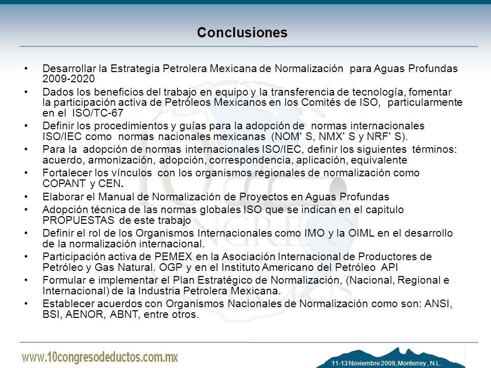 11-13 Noviembre 2009, Monterrey, N.L. Conclusiones Desarrollar la Estrategia Petrolera Mexicana de Normalización para Aguas Profundas 2009-2020 Dados