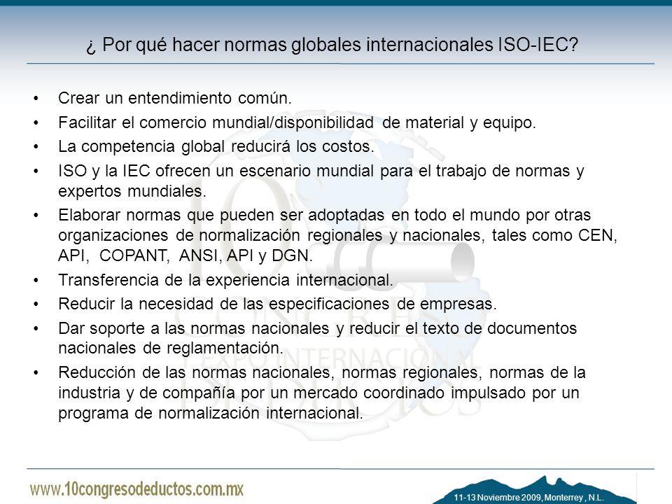 11-13 Noviembre 2009, Monterrey, N.L. ¿ Por qué hacer normas globales internacionales ISO-IEC? Crear un entendimiento común. Facilitar el comercio mun