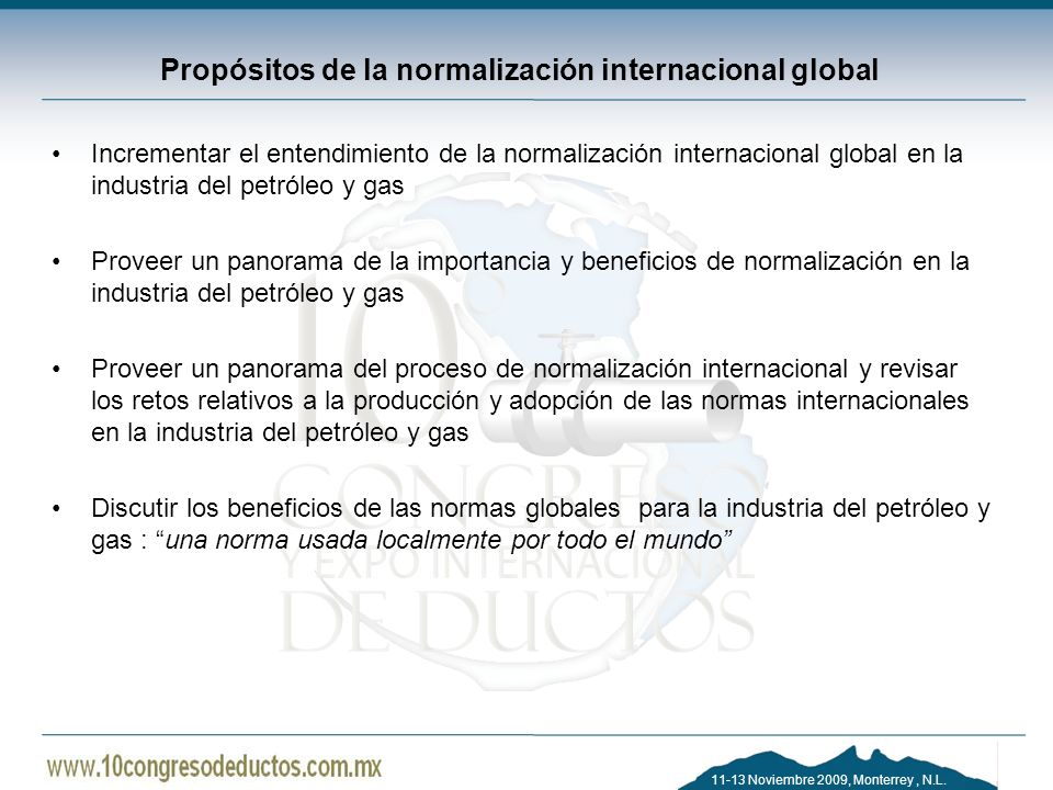 11-13 Noviembre 2009, Monterrey, N.L. Propósitos de la normalización internacional global Incrementar el entendimiento de la normalización internacion