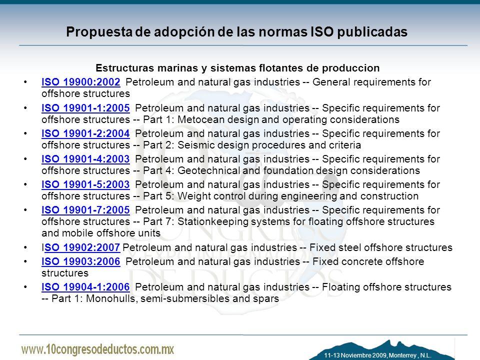 11-13 Noviembre 2009, Monterrey, N.L. Propuesta de adopción de las normas ISO publicadas Estructuras marinas y sistemas flotantes de produccion ISO 19