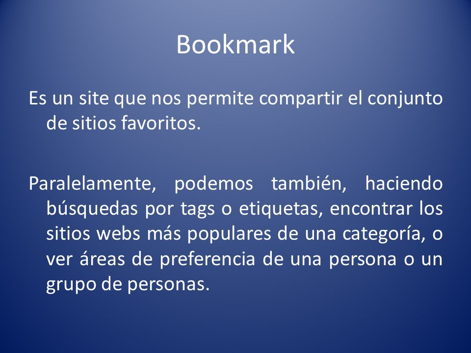 Bookmark Es un site que nos permite compartir el conjunto de sitios favoritos. Paralelamente, podemos también, haciendo búsquedas por tags o etiquetas