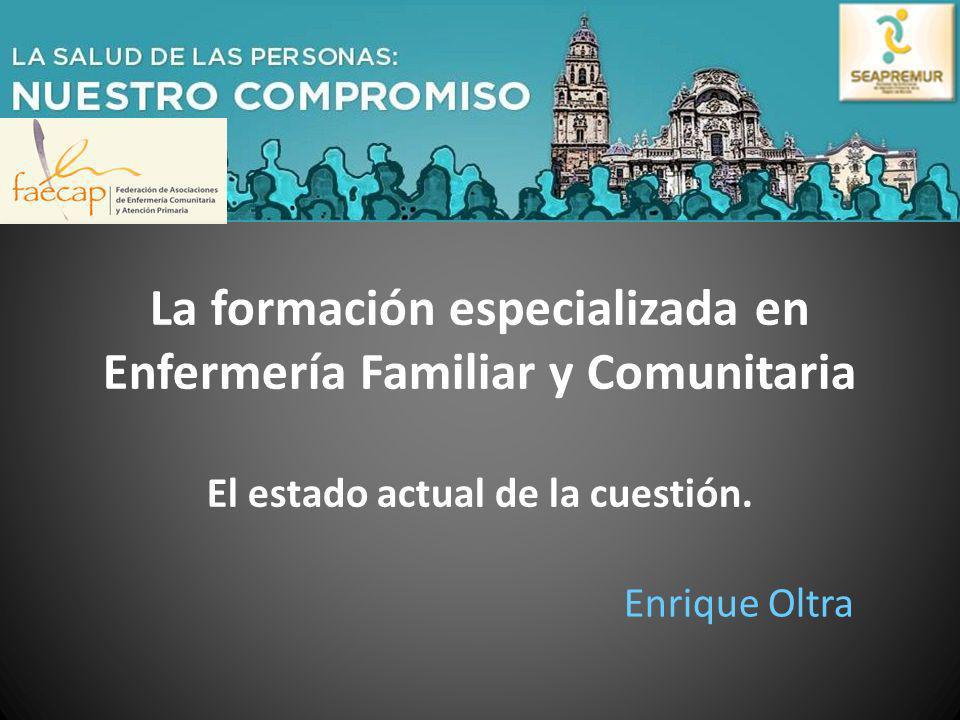 La formación especializada en Enfermería Familiar y Comunitaria El estado actual de la cuestión. Enrique Oltra