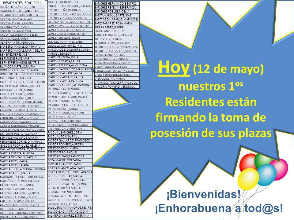 Hoy (12 de mayo) nuestros 1 os Residentes están firmando la toma de posesión de sus plazas ¡Enhorabuena a tod@s! RESIDENTES EFyC 2011 ACEÑA HERNÁNDEZ,