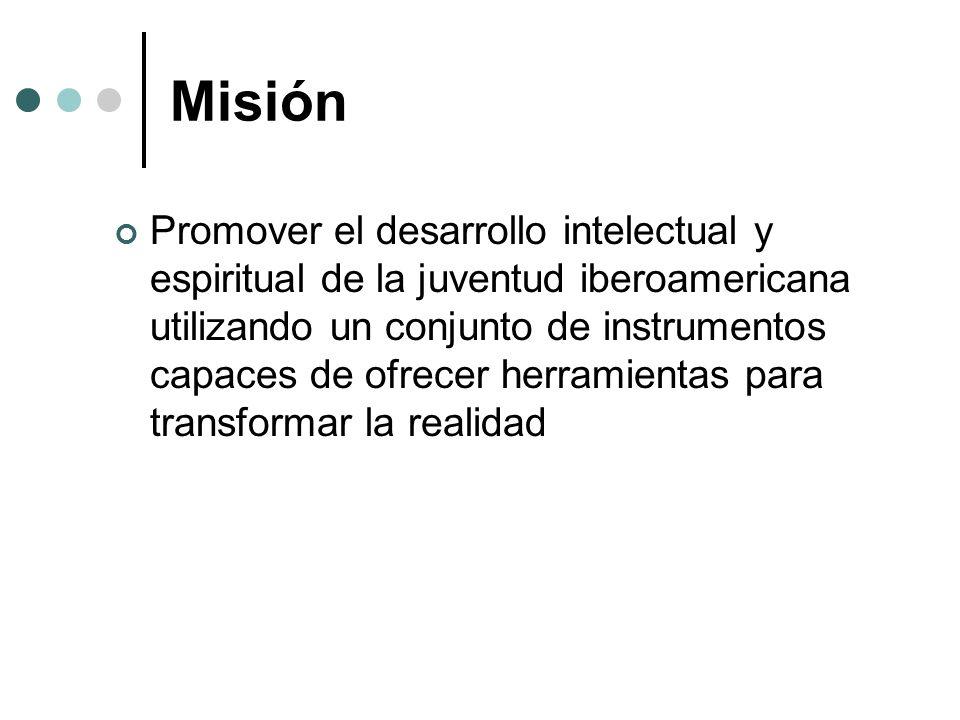 Misión Promover el desarrollo intelectual y espiritual de la juventud iberoamericana utilizando un conjunto de instrumentos capaces de ofrecer herrami