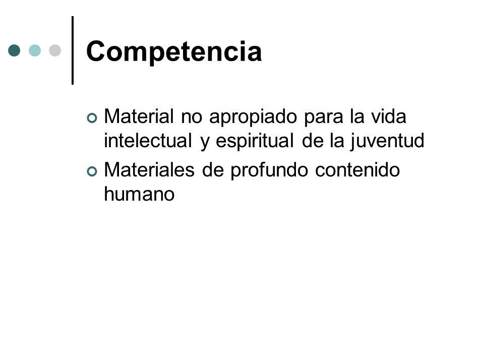 Competencia Material no apropiado para la vida intelectual y espiritual de la juventud Materiales de profundo contenido humano