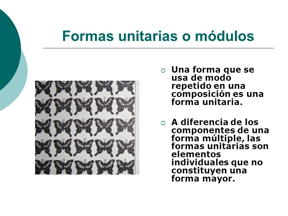 Licdo.Dip. Freddy R Castro Acosta Formas unitarias o módulos Una forma que se usa de modo repetido en una composición es una forma unitaria. A diferen