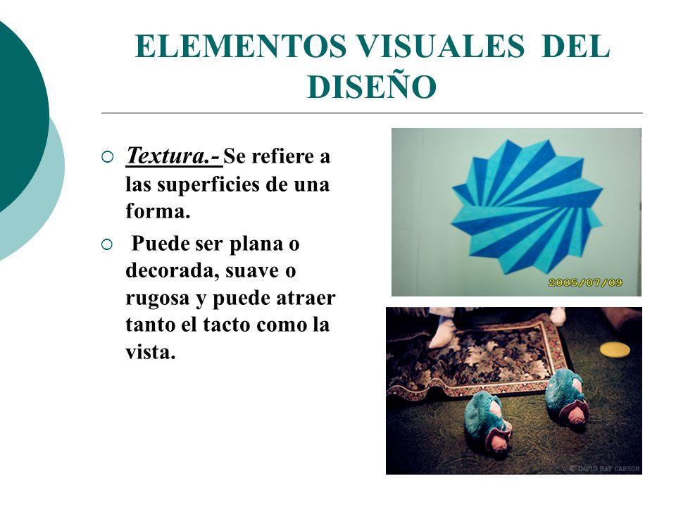 Licdo.Dip. Freddy R Castro Acosta ELEMENTOS VISUALES DEL DISEÑO Textura.- Se refiere a las superficies de una forma. Puede ser plana o decorada, suave