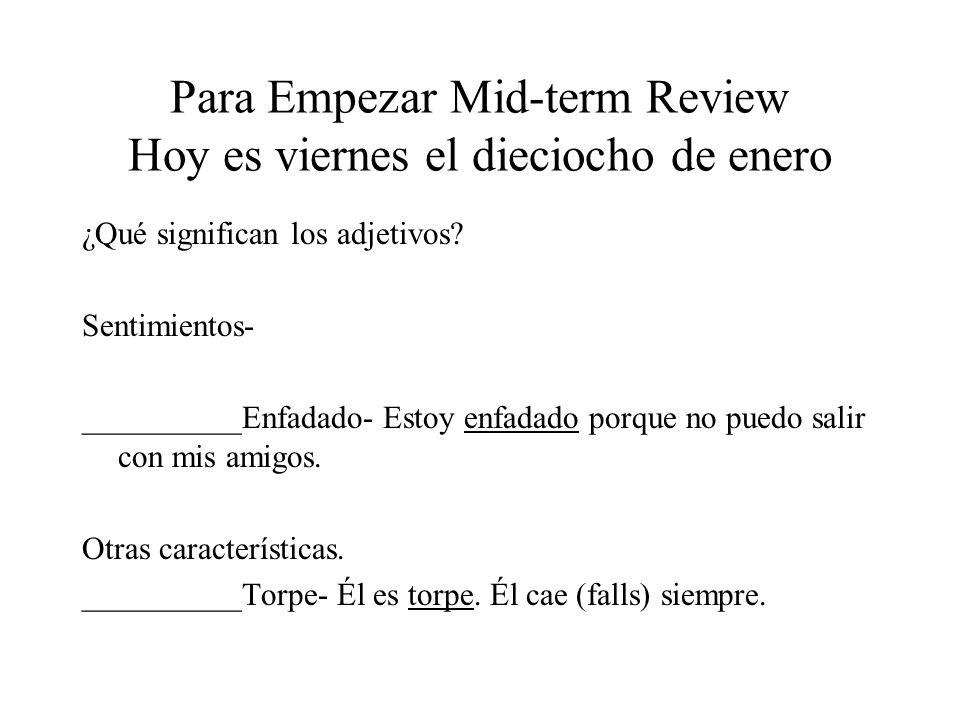 Para Empezar Mid-term Review Hoy es viernes el dieciocho de enero ¿Qué significan los adjetivos.