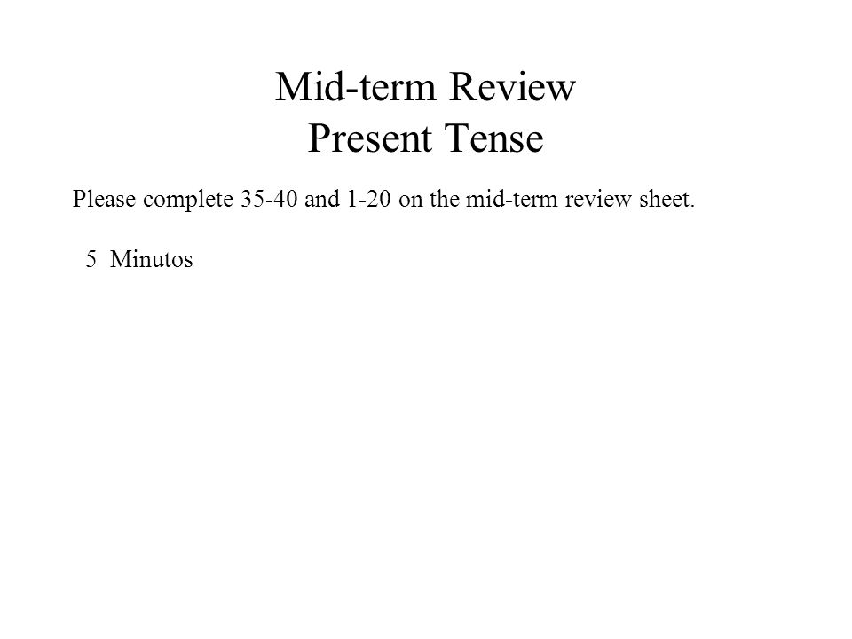 Mid-term Review Present Tense Check your answers: Key Words/ expressions 35.