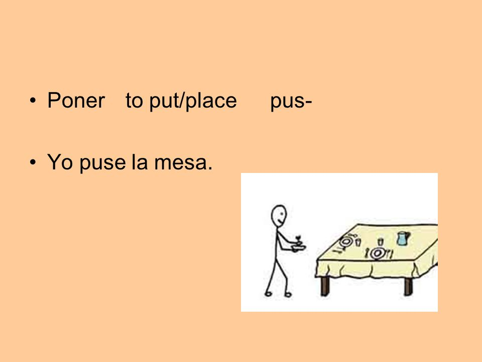 Ponerto put/placepus- Yo puse la mesa.