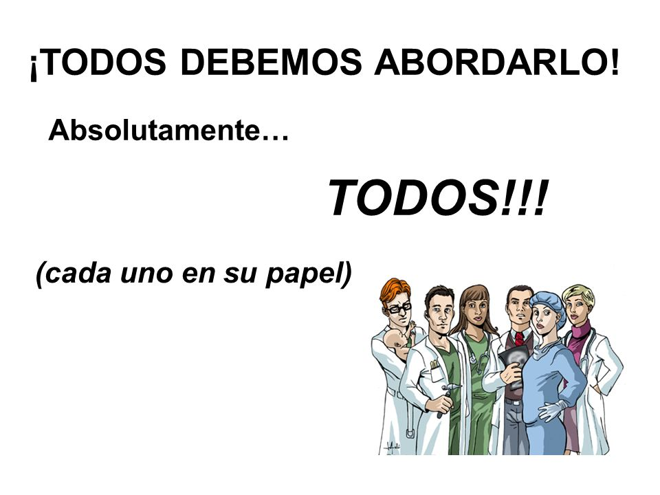 Absolutamente… TODOS!!! ¡TODOS DEBEMOS ABORDARLO! (cada uno en su papel)