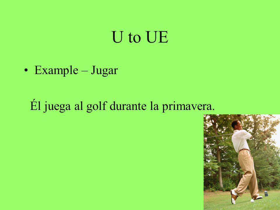 U to UE Example – Jugar Él juega al golf durante la primavera.
