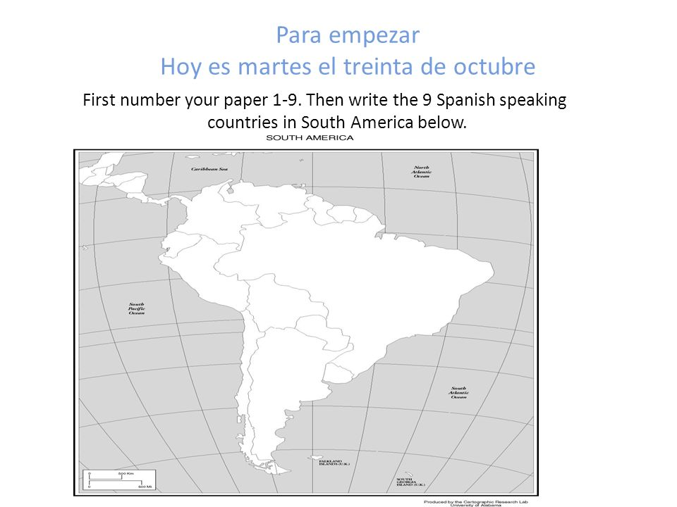 Para empezar Hoy es martes el treinta de octubre First number your paper 1-9. Then write the 9 Spanish speaking countries in South America below.