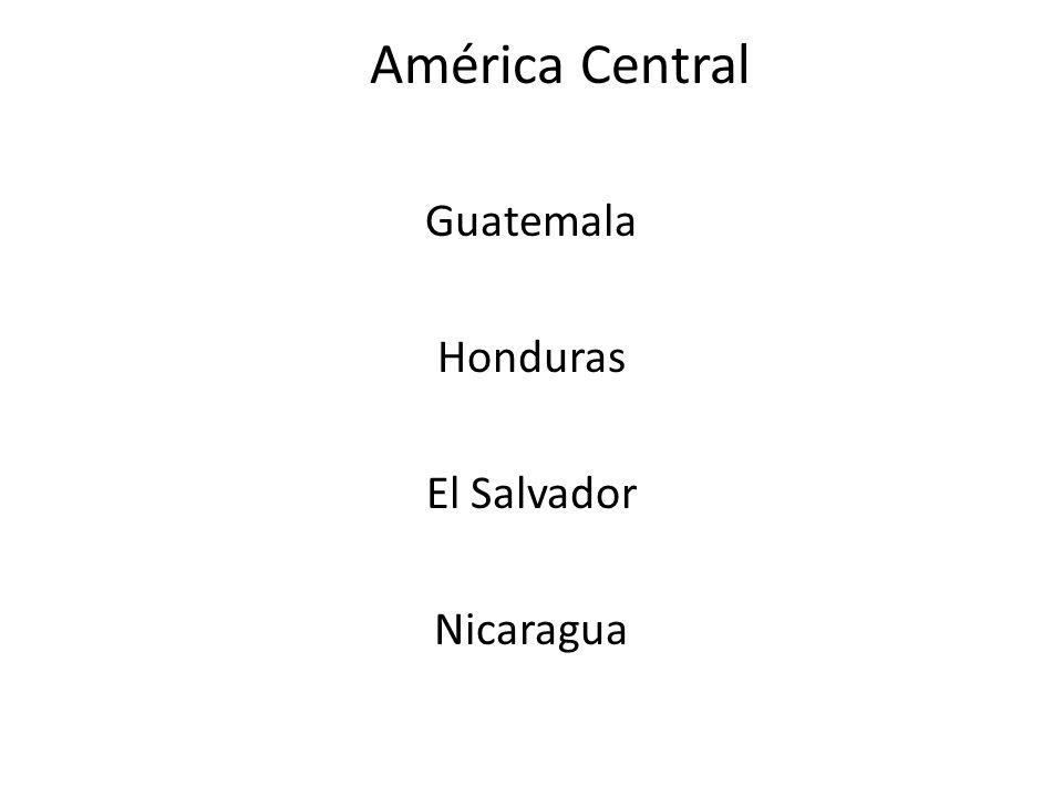 América Central Guatemala Honduras El Salvador Nicaragua