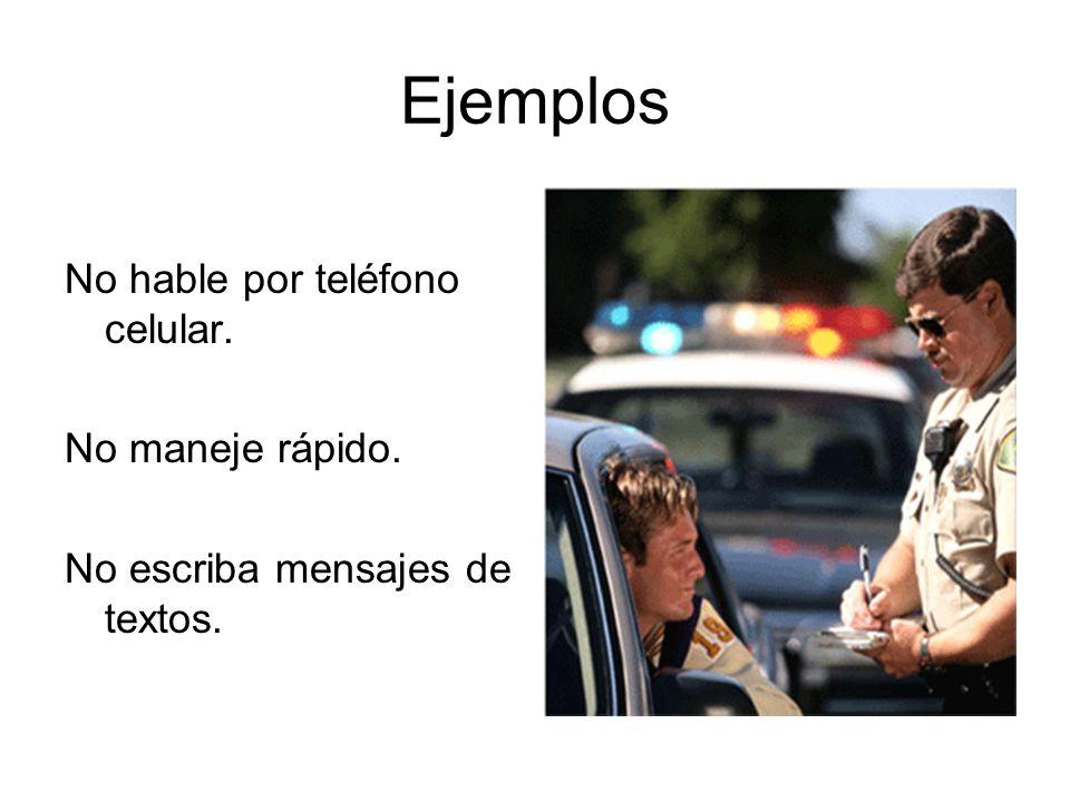 Ejemplos No hable por teléfono celular. No maneje rápido. No escriba mensajes de textos.