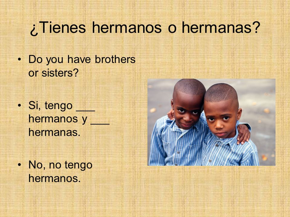 ¿Tienes hermanos o hermanas.Do you have brothers or sisters.