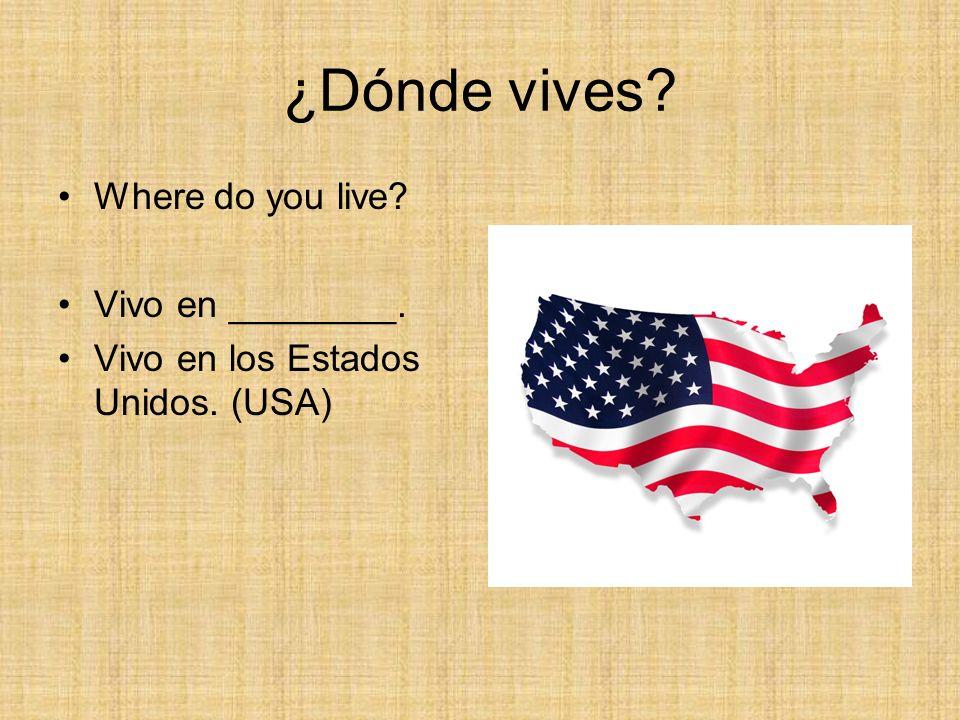 ¿Dónde vives? Where do you live? Vivo en ________. Vivo en los Estados Unidos. (USA)