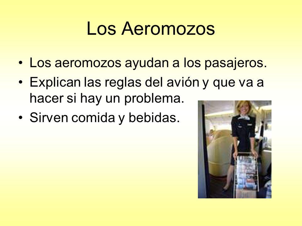 Los Aeromozos Los aeromozos ayudan a los pasajeros. Explican las reglas del avión y que va a hacer si hay un problema. Sirven comida y bebidas.