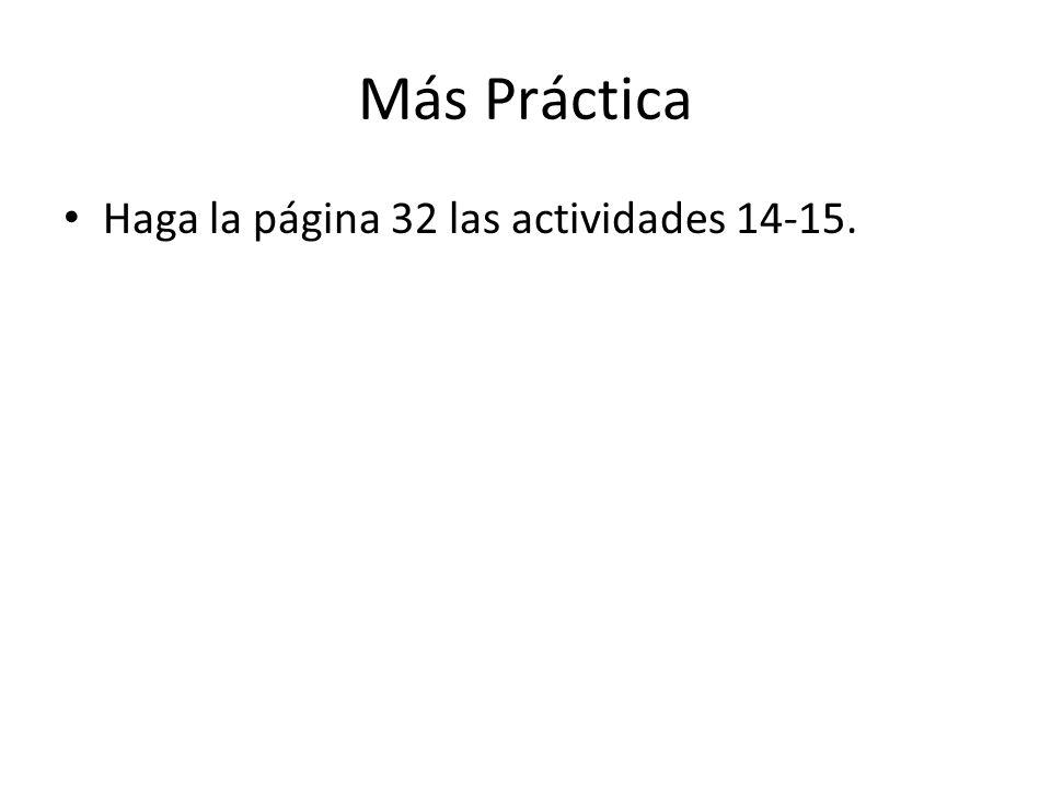 Más Práctica Haga la página 32 las actividades 14-15.