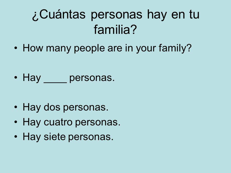 ¿Cuántas personas hay en tu familia? How many people are in your family? Hay ____ personas. Hay dos personas. Hay cuatro personas. Hay siete personas.