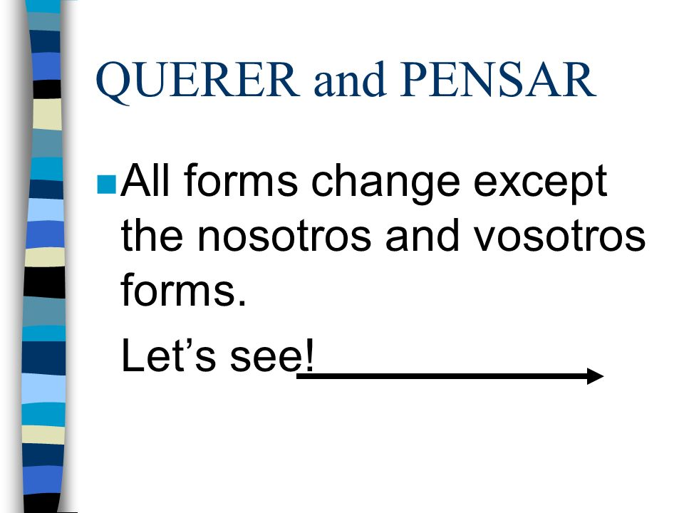 QUERER and PENSAR n Both verbs follow regular -er and -ar endings. n o, as, a, amos, áis, an n e, es, e, emos, éis, en