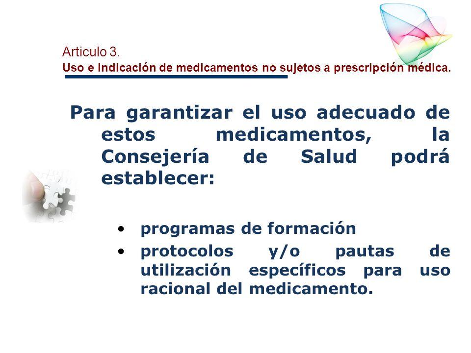 Articulo 3. Uso e indicación de medicamentos no sujetos a prescripción médica. Para garantizar el uso adecuado de estos medicamentos, la Consejería de
