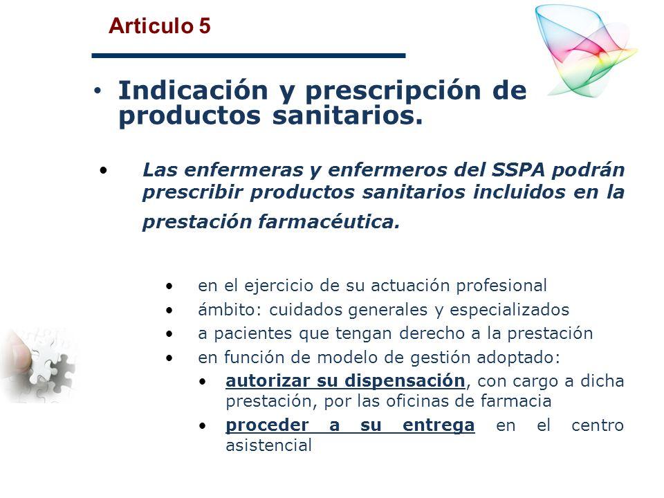 Articulo 5 Las enfermeras y enfermeros del SSPA podrán prescribir productos sanitarios incluidos en la prestación farmacéutica. en el ejercicio de su