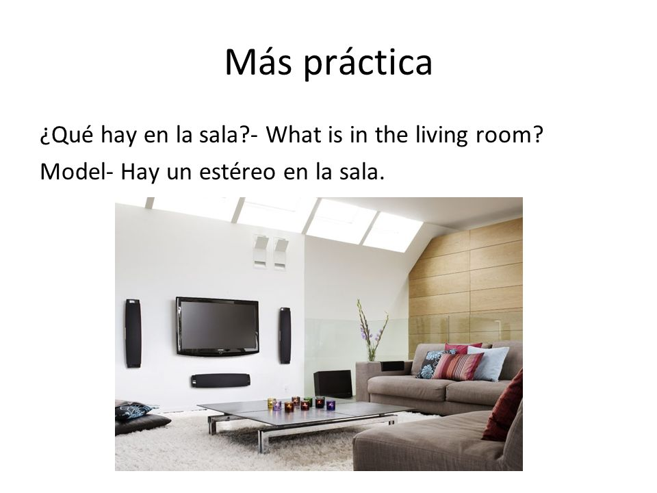 Más práctica ¿Qué hay en la sala - What is in the living room Model- Hay un estéreo en la sala.