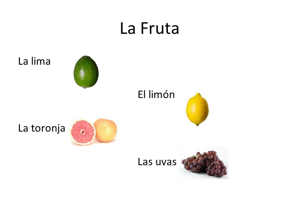 La Fruta La lima El limón La toronja Las uvas