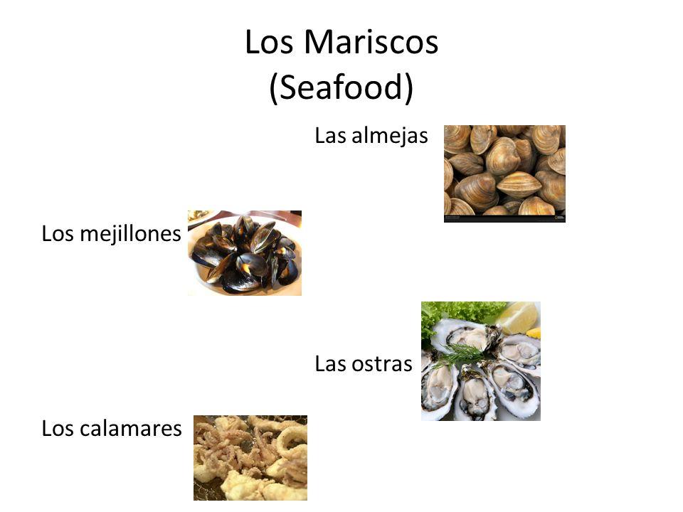 Los Mariscos (Seafood) Las almejas Los mejillones Las ostras Los calamares