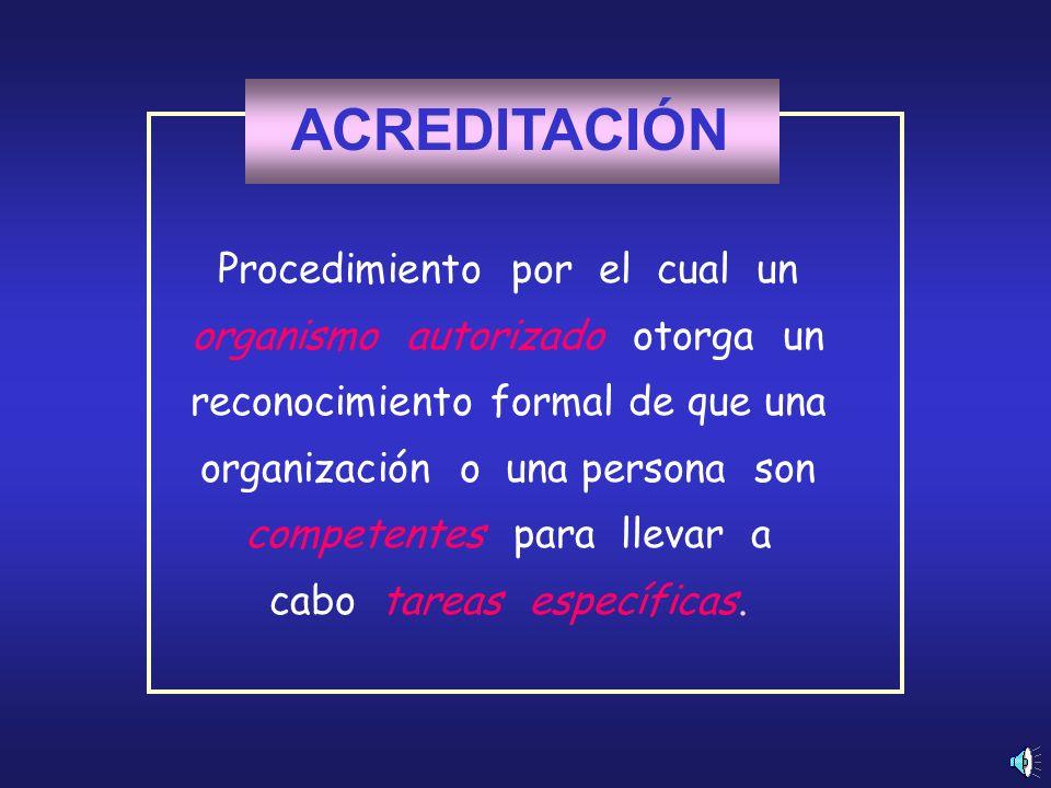 Procedimiento por el cual un organismo autorizado otorga un reconocimiento formal de que una organización o una persona son competentes para llevar a cabo tareas específicas.
