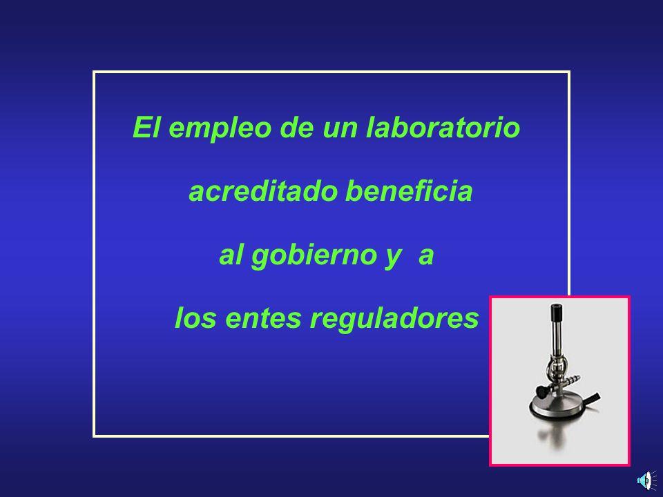 El empleo de un laboratorio acreditado beneficia al gobierno y a los entes reguladores