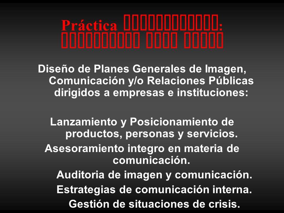 Práctica Comunicativa : publishing your brand Diseño de Planes Generales de Imagen, Comunicación y/o Relaciones Públicas dirigidos a empresas e instituciones: Lanzamiento y Posicionamiento de productos, personas y servicios.