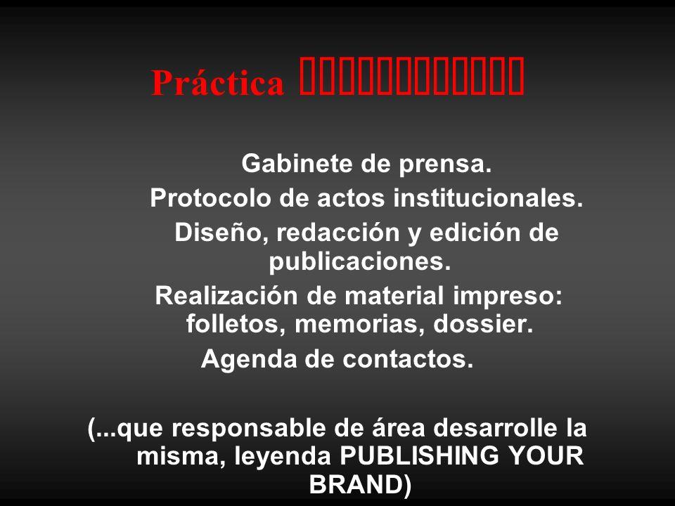 Práctica Comunicativa Gabinete de prensa. Protocolo de actos institucionales. Diseño, redacción y edición de publicaciones. Realización de material im