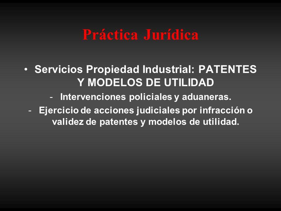 Práctica Jurídica Servicios Propiedad Industrial: PATENTES Y MODELOS DE UTILIDAD - Intervenciones policiales y aduaneras. - Ejercicio de acciones judi