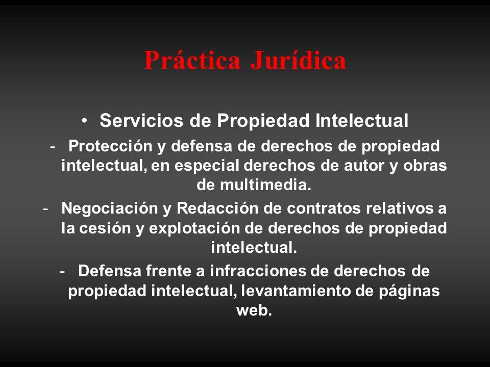 Práctica Jurídica Servicios de Propiedad Intelectual - Protección y defensa de derechos de propiedad intelectual, en especial derechos de autor y obra