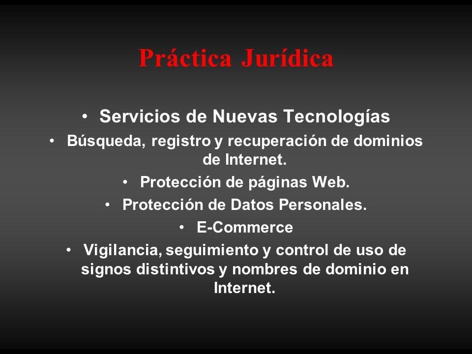 Práctica Jurídica Servicios de Nuevas Tecnologías Búsqueda, registro y recuperación de dominios de Internet. Protección de páginas Web. Protección de