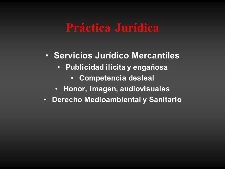 Práctica Jurídica Servicios Jurídico Mercantiles Publicidad ilícita y engañosa Competencia desleal Honor, imagen, audiovisuales Derecho Medioambiental y Sanitario