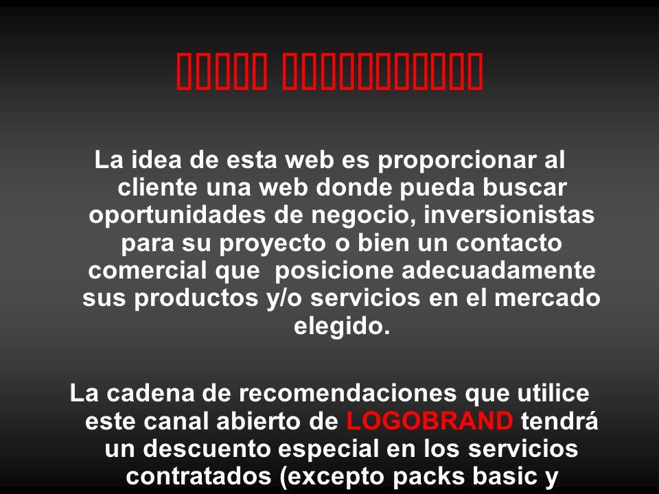 Canal Interactivo La idea de esta web es proporcionar al cliente una web donde pueda buscar oportunidades de negocio, inversionistas para su proyecto o bien un contacto comercial que posicione adecuadamente sus productos y/o servicios en el mercado elegido.