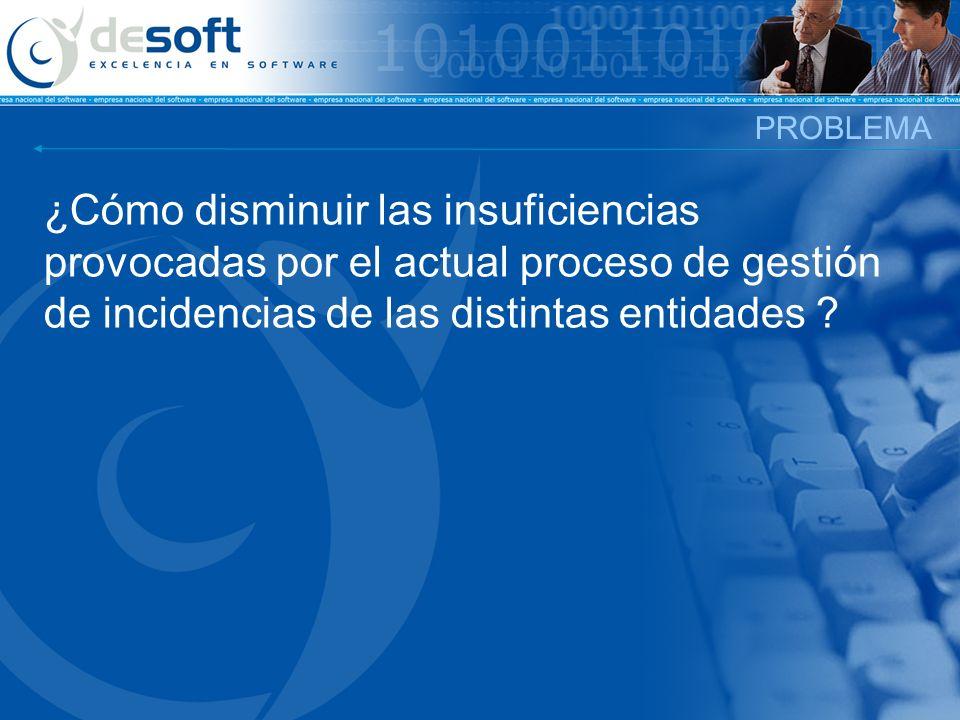 ¿Cómo disminuir las insuficiencias provocadas por el actual proceso de gestión de incidencias de las distintas entidades ? PROBLEMA