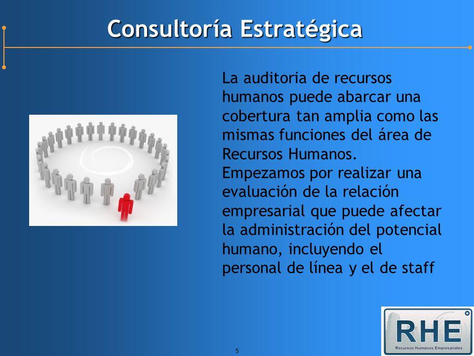 5 Consultoría Estratégica La auditoria de recursos humanos puede abarcar una cobertura tan amplia como las mismas funciones del área de Recursos Human