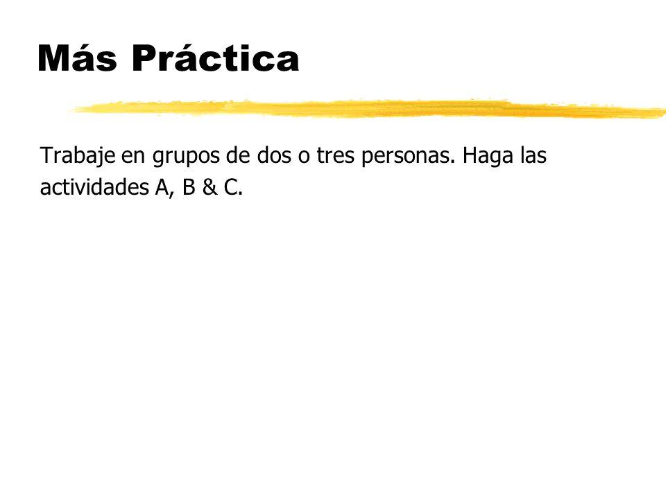 Más Práctica Trabaje en grupos de dos o tres personas. Haga las actividades A, B & C.