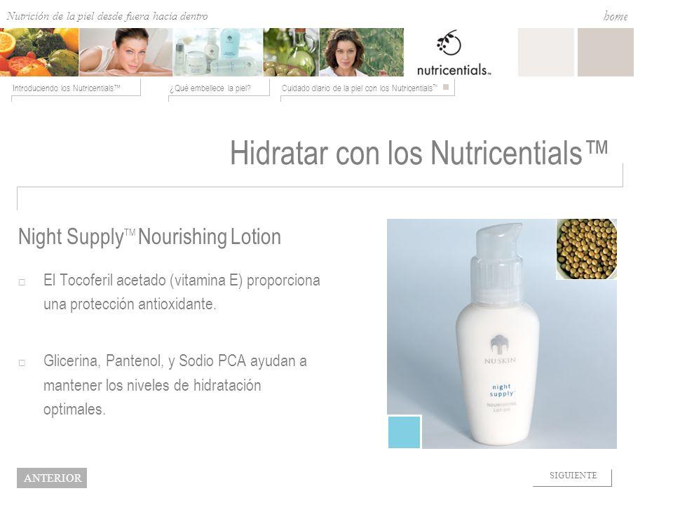 Nutrition from the Outside In ¿Qué embellece la piel?Cuidado diario de la piel con los Nutricentials Introduciendo los Nutricentials home NEXT BACK Ni