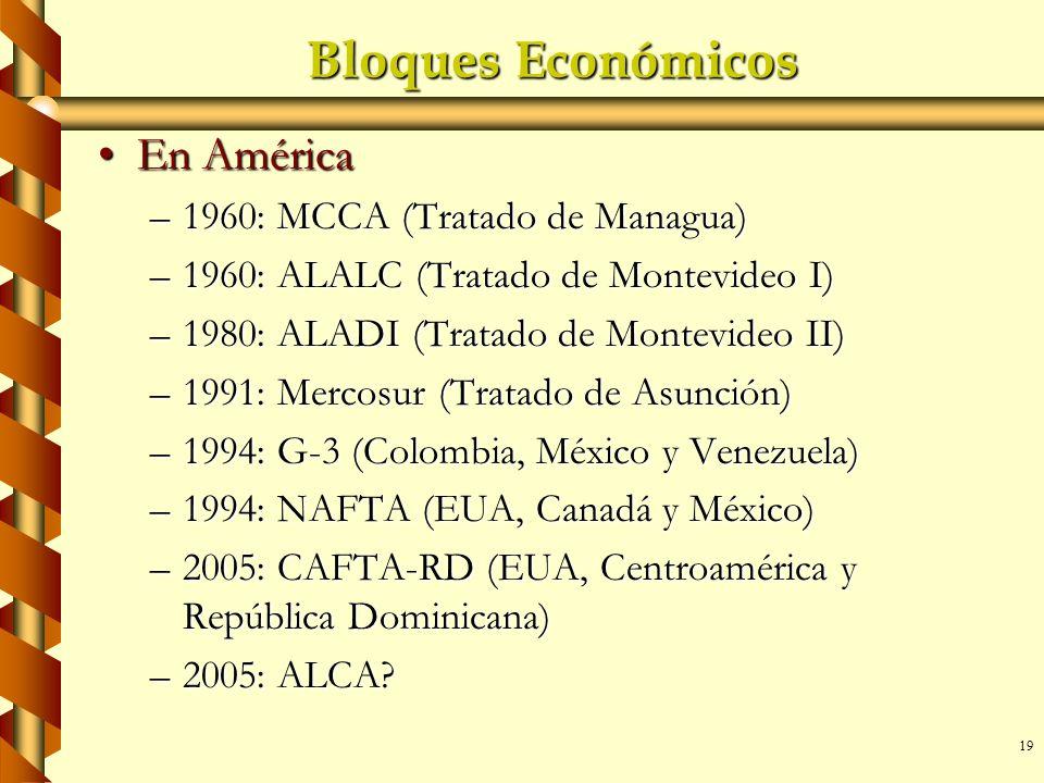 19 Bloques Económicos En AméricaEn América –1960: MCCA (Tratado de Managua) –1960: ALALC (Tratado de Montevideo I) –1980: ALADI (Tratado de Montevideo