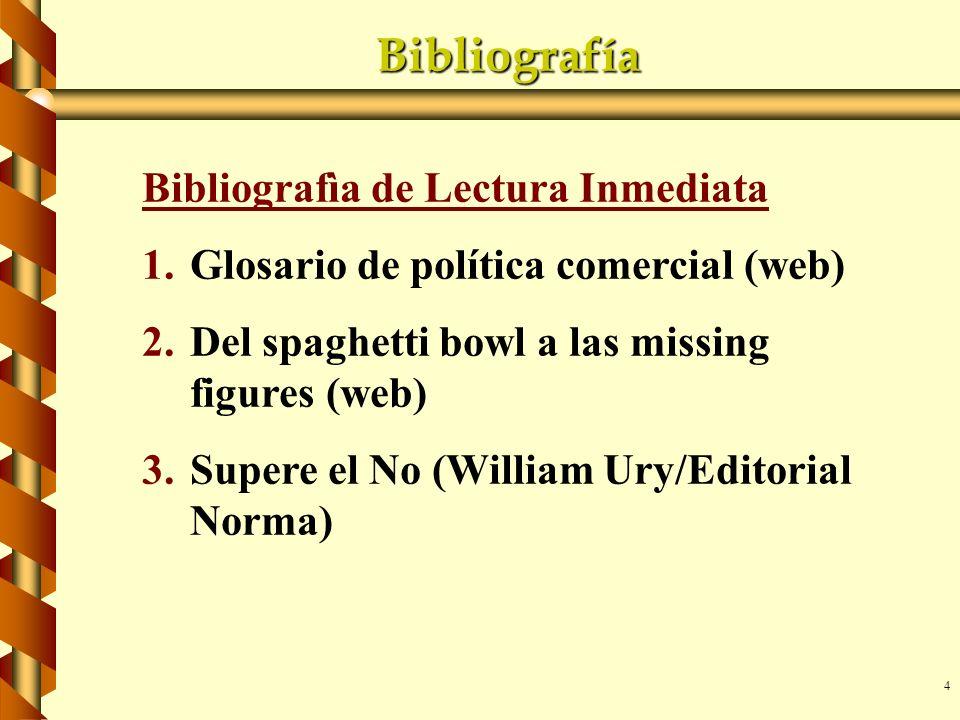 4 Bibliografía Bibliografìa de Lectura Inmediata 1.Glosario de política comercial (web) 2.Del spaghetti bowl a las missing figures (web) 3.Supere el N