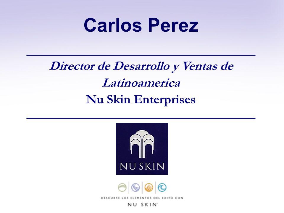 Carlos Perez _____________________________________ Director de Desarrollo y Ventas de Latinoamerica Nu Skin Enterprises ______________________________