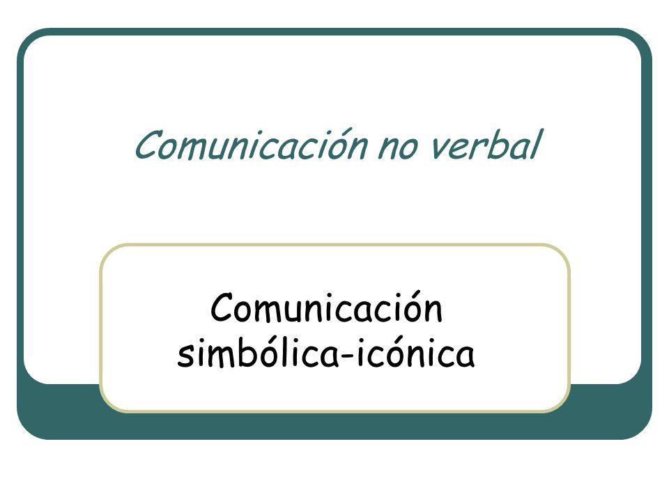 Comunicación no verbal Comunicación simbólica-icónica