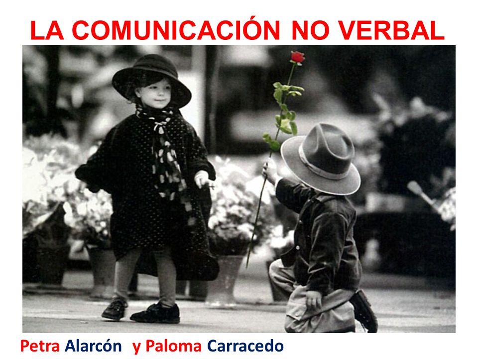 LA COMUNICACIÓN NO VERBAL Petra Alarcón y Paloma Carracedo