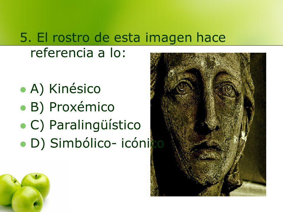 A) Kinésica B) Proxémica C) Paralingüística D) Simbólico- icónica ****