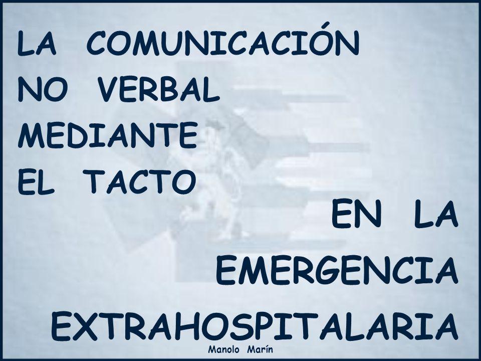 Manolo Marín LA COMUNICACIÓN NO VERBAL MEDIANTE EL TACTO EN LA EMERGENCIA EXTRAHOSPITALARIA